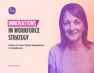 Innovations in Workforce Strategy – A Guide to Total Talent Acquisition in Healthcare