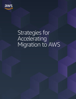 Strategies for Accelerating Migration to AWS
