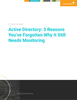 Active Directory: 3 Reasons You've Forgotten Why It Still Needs Monitoring