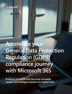 Accelerate your General Data Protection Regulation (GDPR) Compliance Journey with Microsoft 365