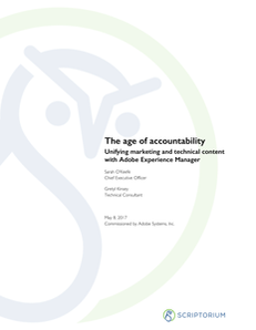 The Age of Accountability: Unifying Marketing and Technical Content with Adobe Experience Manager