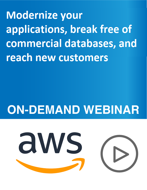 Modernize your Applications, Break Free of Commercial Databases, and Reach New Customers