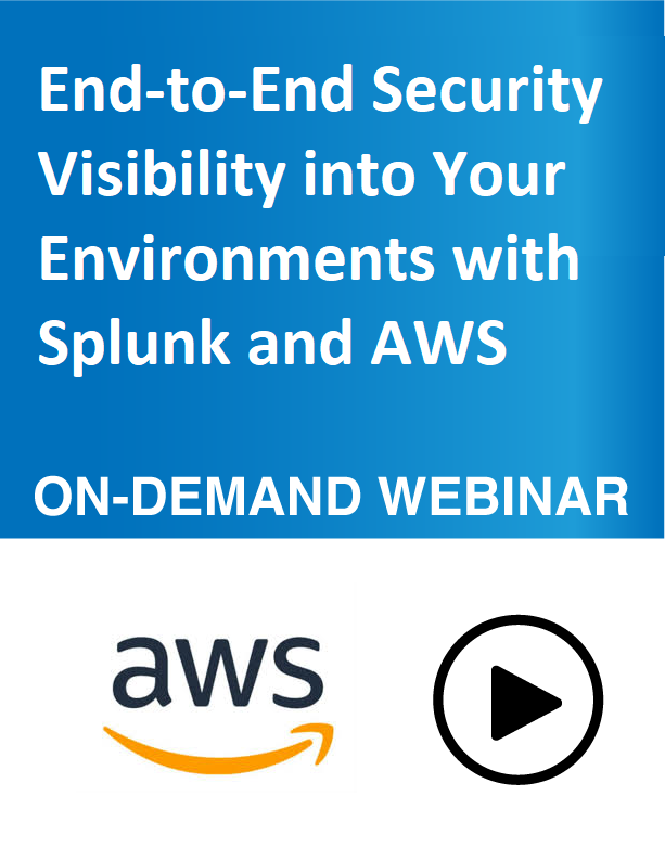 End-to-End Security Visibility into Your Environments with Splunk and AWS