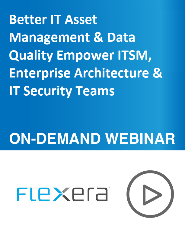 Better IT Asset Management & Data Quality Empower ITSM, Enterprise Architecture & IT Security Teams