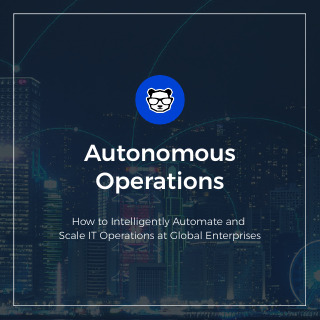 Autonomous Operations: How to Intelligently Automate and Scale IT Operations at Global Enterprise