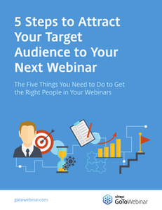5 Steps to Attract Your Target Audience to Your Next Webinar