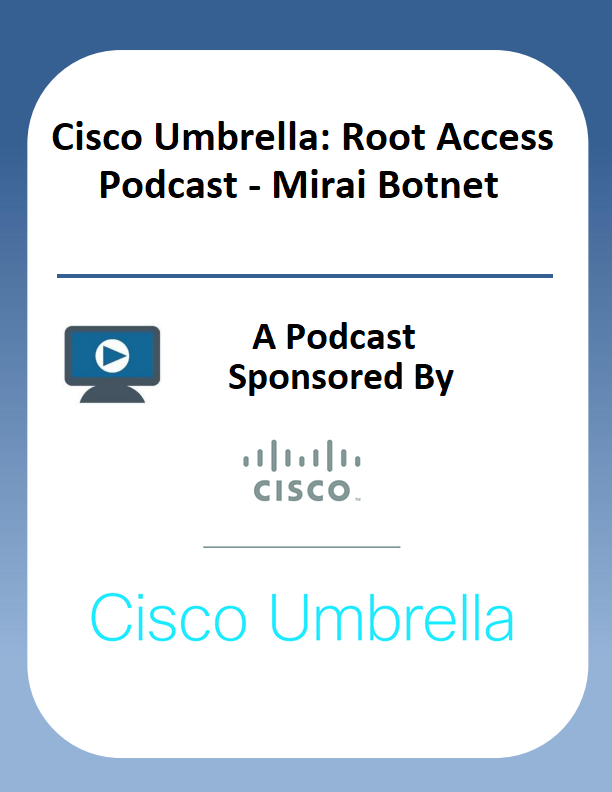Cisco Umbrella: Root Access Podcast – Mirai Botnet