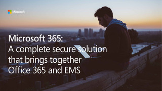 Microsoft 365: A Secure Solution That Brings Together Office 365, EMS & Windows