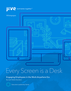 Every Screen is a Desk:  Engaging Employees in the Work-Anywhere Era