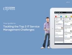Your Guide To:  Tackling the Top 3 IT Service Management Challenges