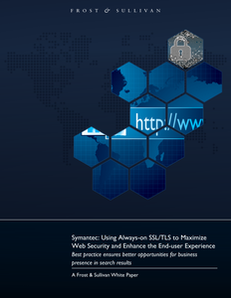 Frost & Sullivan – Symantec: Using Always-on SSL/TLS to Maximize Web Security and Enhance the End-user Experience