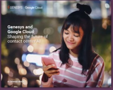 EBOOK: Genesys and Google Cloud: Shaping the Future of Contact Center AI