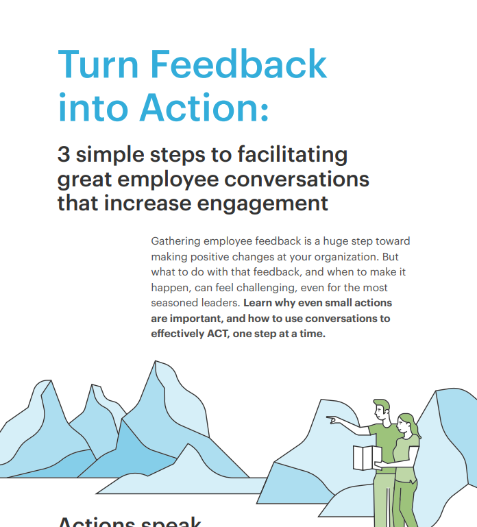 Turn Feedback into Action: 3 simple steps to facilitating great employee conversations that increase engagement