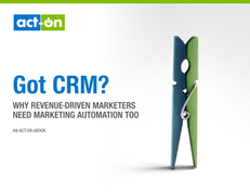Got CRM?: Why You Need Marketing Automation, Too