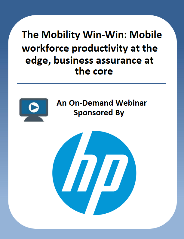 The Mobility Win-Win: Mobile workforce productivity at the edge, business assurance at the core