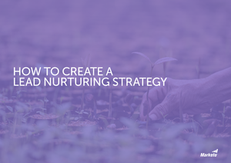 How to Create a Lead Nurturing Strategy