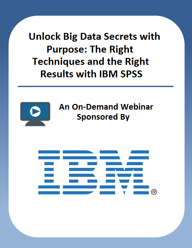 Unlock Big Data Secrets with Purpose: The Right Techniques and the Right Results with IBM SPSS
