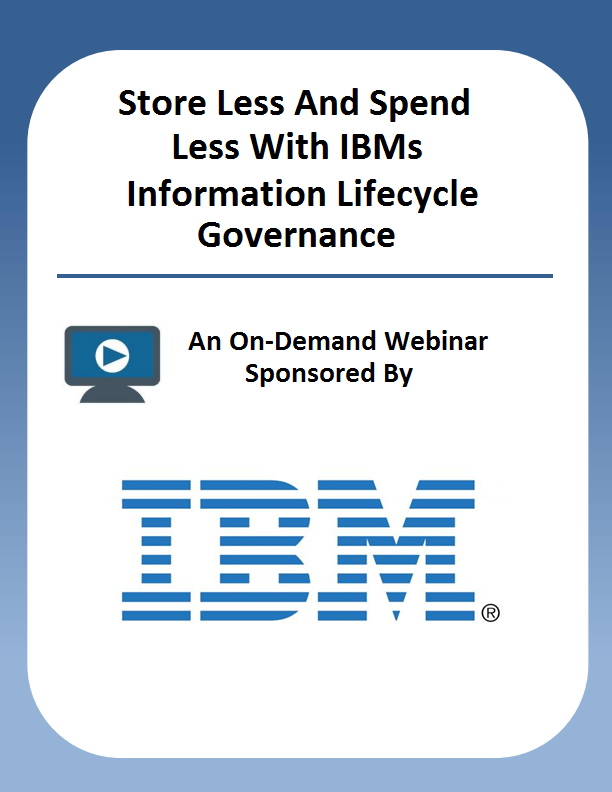 Store Less And Spend Less With IBMs Information Lifecycle Governance