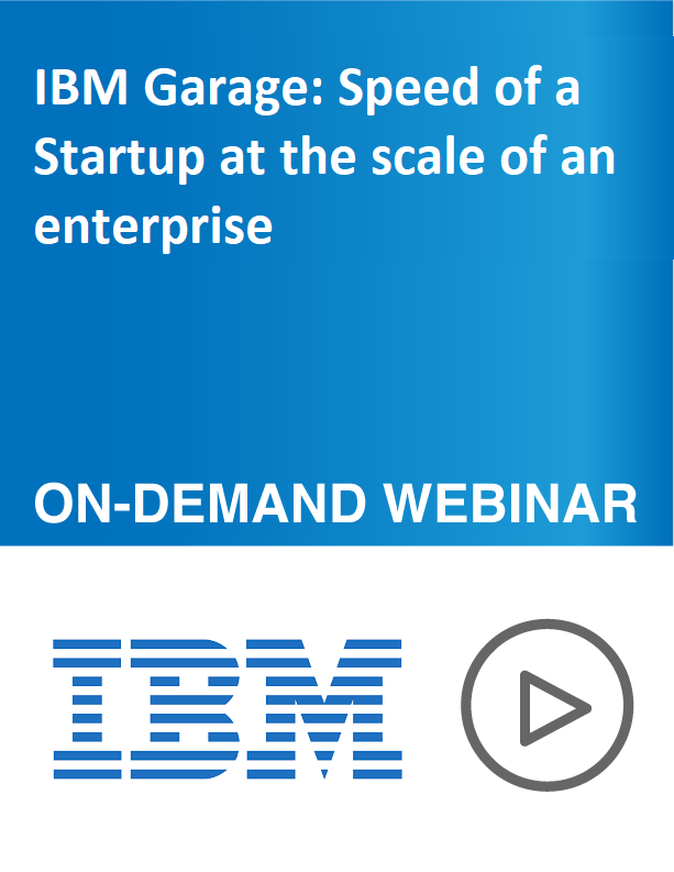 IBM Garage: Speed of a Startup at the scale of an enterprise