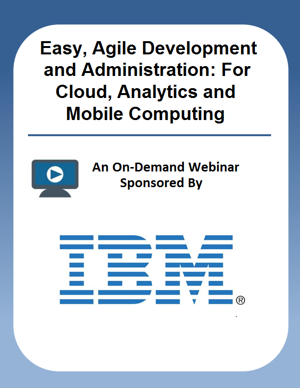 Easy, Agile Development and Administration: For Cloud, Analytics and Mobile Computing
