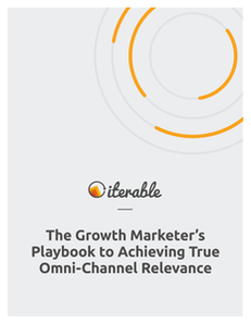The Growth Marketer's Playbook to Achieving True Omni-Channel Relevance