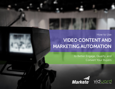 How to Use Video Content and Marketing Automation to Better Engage, Qualify, and Convert Your Buyers