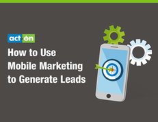 How to Use Mobile Marketing to Generate Leads
