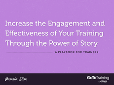 Increase the Engagement and Effectiveness of Your Training Through the Power of Story – A Playbook for Trainers