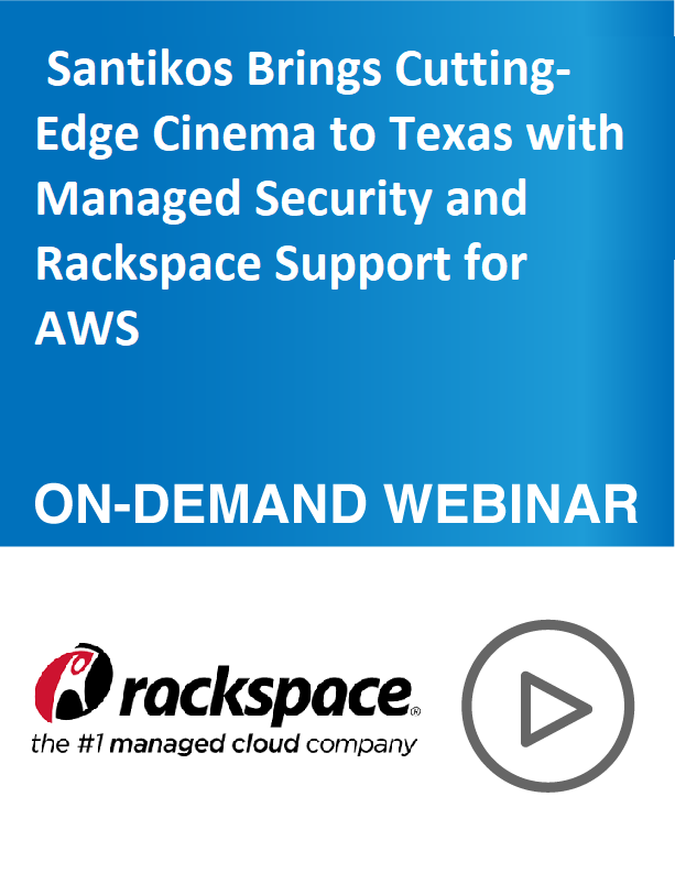 Santikos Brings Cutting-Edge Cinema to Texas with Managed Security and Rackspace Support for AWS