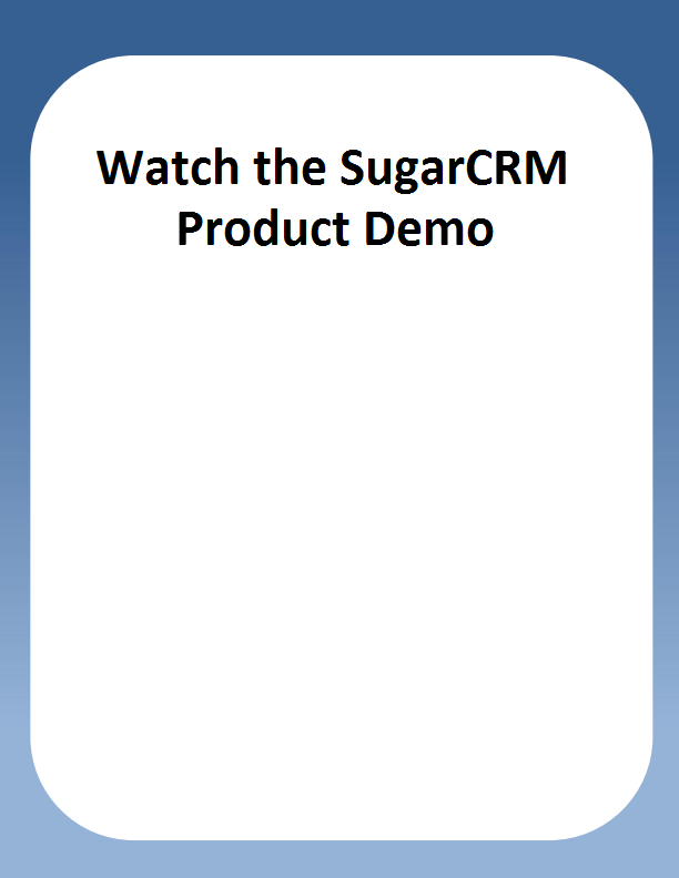 Watch the SugarCRM Product Demo