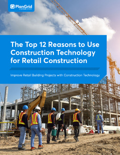 The Top 12 Reasons to Use Construction Technology for Retail Construction