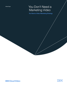 You Don't Need a Marketing Video, You Need a Video Marketing Strategy