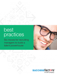 Best Practices: Six moves for recruiting managers to build a talent powerhouse