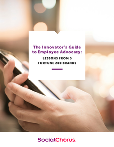 The Innovator's Guide to Employee Advocacy: Lessons from 5 Fortune 200 Brands