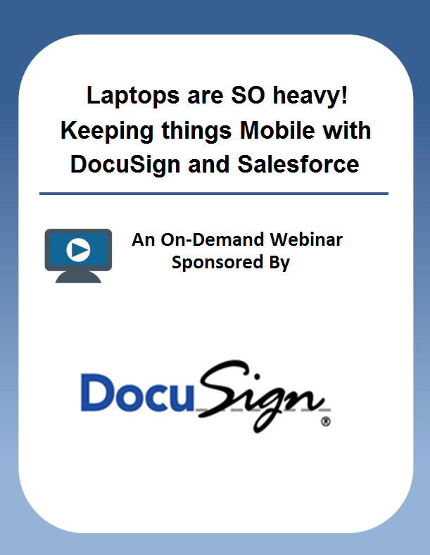 Laptops are SO heavy! Keeping things Mobile with DocuSign and Salesforce