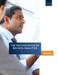 The Top Five Myths of Big Data Analytics:  What Every Marketing Leader Needs to Know