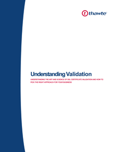 Understanding Validation: Understanding the art and science of SSL Certificate validation and how to pick the right approach for your business