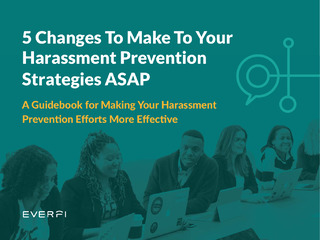 5 Changes To Make To Your Harassment Prevention Strategies ASAP