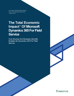 The Total Economic Impact of Microsoft Dynamics 365 For Field Service – Cost Savings and Business Benefits Enabled by Dynamics 365 For Field Service