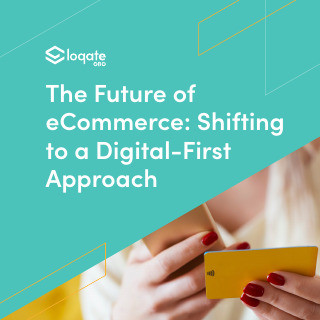 The Future Of E-Commerce: Shifting To A Digital-First Approach