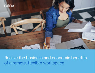 Realize the business and economic benefits of a remote, flexible workspace