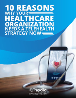 10 Reasons Why Your Healthcare Organization Needs a Telehealth Strategy Now
