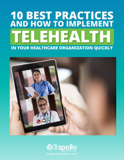 10 Best Practices and How to Implement Telehealth in Your Healthcare Organization Quickly