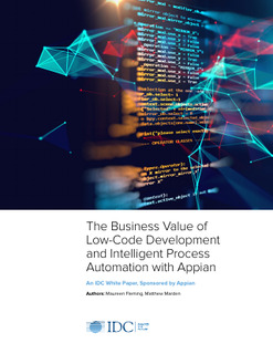 IDC: The Business Value of Low-Code Development and Intelligent Process Automation with Appian