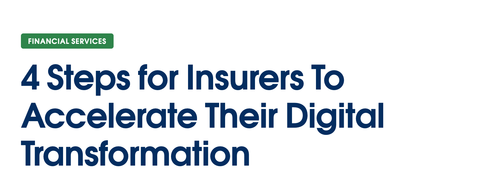 4 Steps for Insurers To Accelerate Their Digital Transformation