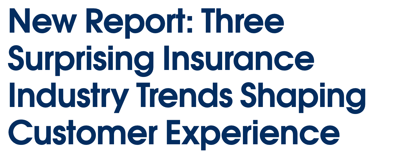 Three Surprising Insurance Industry Trends Shaping Customer Experience
