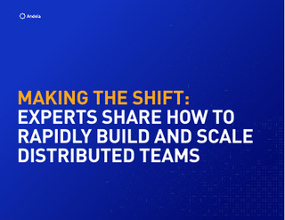 Making the Shift: Experts Share How To Rapidly Build and Scale Distributed Teams