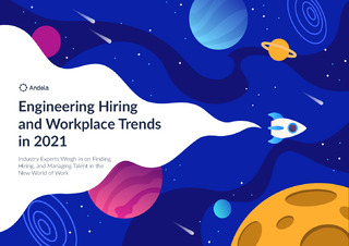 Engineering Hiring and Workplace Trends: Finding, Hiring, and Managing Talent in 2021