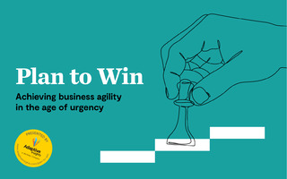 Plan to Win: Achieving business agility in the age of urgency