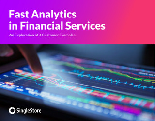 Fast Analytics in Financial Services: An Exploration of 4 Customer Examples